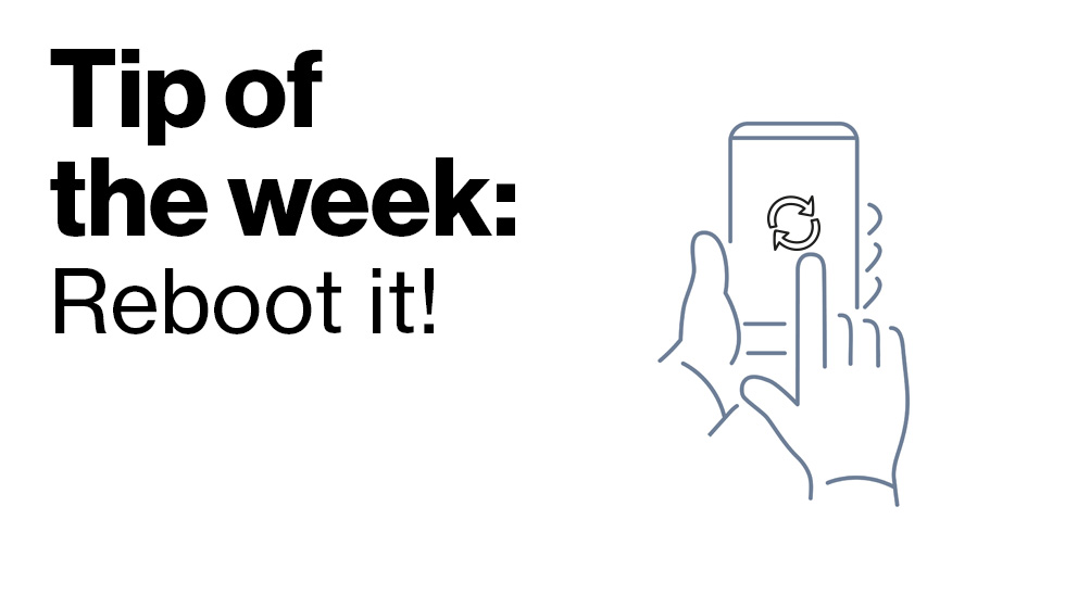 Tip of the week – Reboot it!