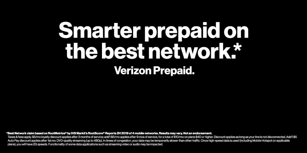 Smarter prepaid on the best network. Verizon Prepaid. Best network claim based on Root Metrics by IHS Markit's RootScore Reports 2H 2019 of 4 mobile networks. Results may vary. Not an endorsement.