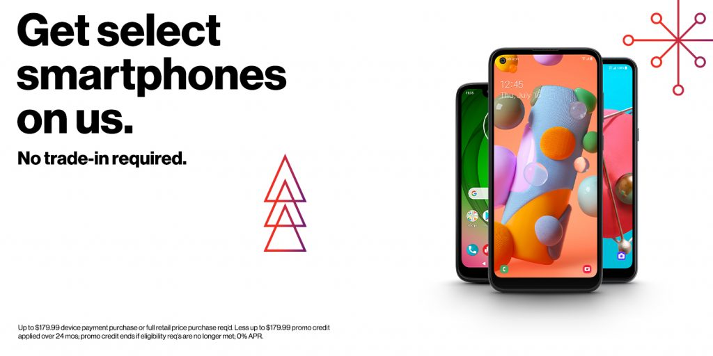 Android smartphones with accompanying offer. Get select smartphones on us. No trade-in required. Up to $179.99 device payment purchase or full retail price purchase required. Less up to $179.99 promo credit applied over 24 months; promo credit ends if eligibility requirements are no longer met; 0% APR.